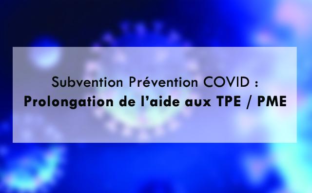 Subvention Prévention COVID : prolongation de l'aide aux TPE / PME