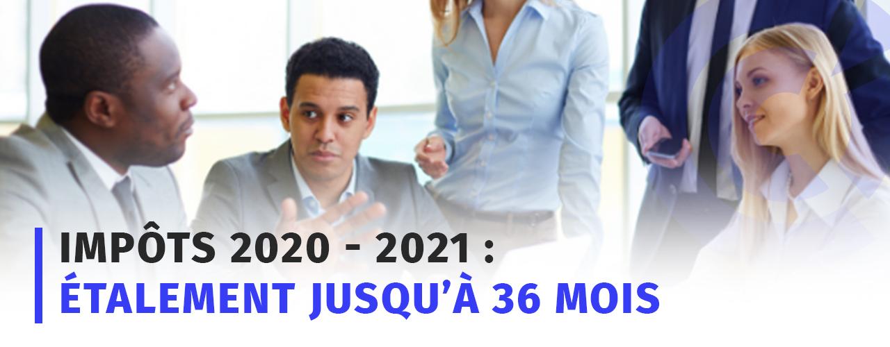 IMPÔTS 2020 – 2021 : Etalement jusqu'à 36 mois